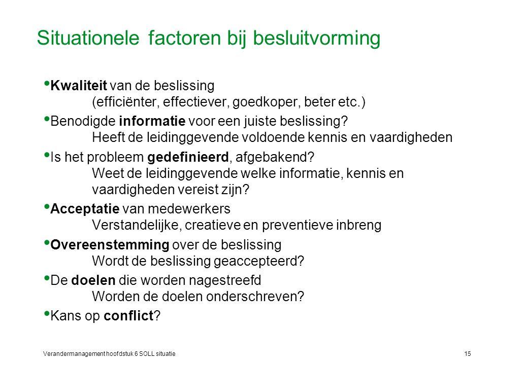 Verandermanagement hoofdstuk 6 SOLL situatie15 Situationele factoren bij besluitvorming Kwaliteit van de beslissing (efficiënter, effectiever, goedkop
