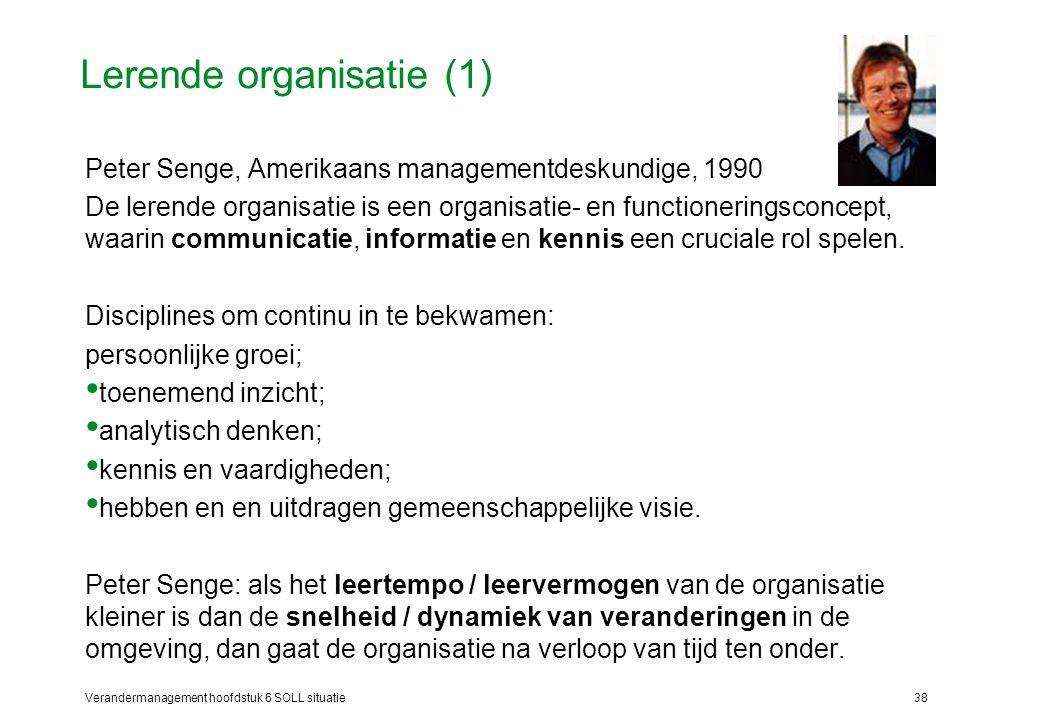 Verandermanagement hoofdstuk 6 SOLL situatie38 Lerende organisatie (1) Peter Senge, Amerikaans managementdeskundige, 1990 De lerende organisatie is ee