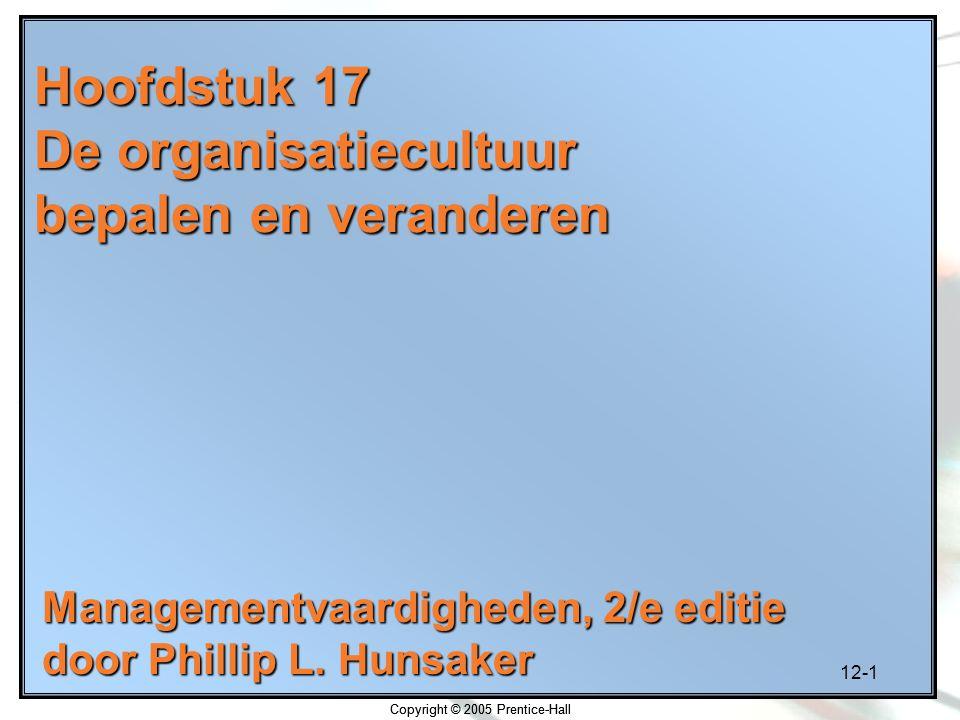 12-1 Copyright © 2005 Prentice-Hall Hoofdstuk 17 De organisatiecultuur bepalen en veranderen Managementvaardigheden, 2/e editie door Phillip L. Hunsak