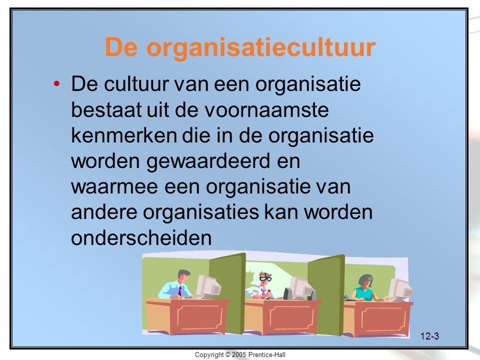 12-3 Copyright © 2005 Prentice-Hall De organisatiecultuur De cultuur van een organisatie bestaat uit de voornaamste kenmerken die in de organisatie worden gewaardeerd en waarmee een organisatie van andere organisaties kan worden onderscheiden