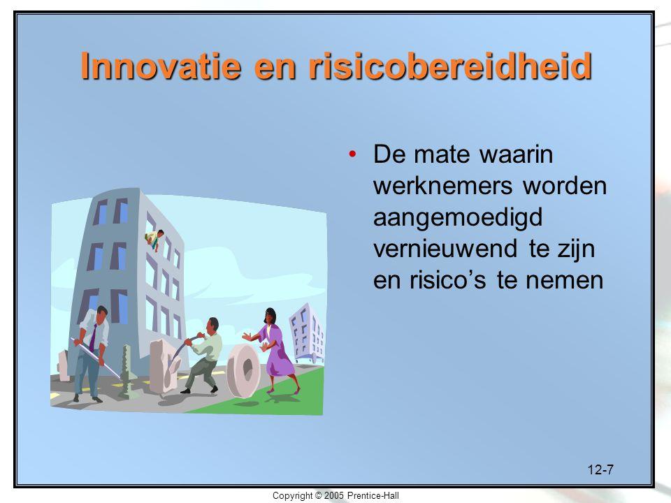 12-7 Copyright © 2005 Prentice-Hall Innovatie en risicobereidheid De mate waarin werknemers worden aangemoedigd vernieuwend te zijn en risico's te nem