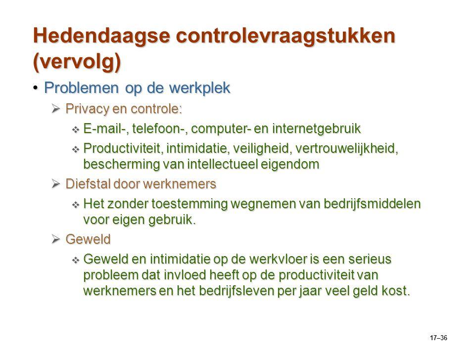17–36 Hedendaagse controlevraagstukken (vervolg) Problemen op de werkplekProblemen op de werkplek  Privacy en controle:  E-mail-, telefoon-, compute