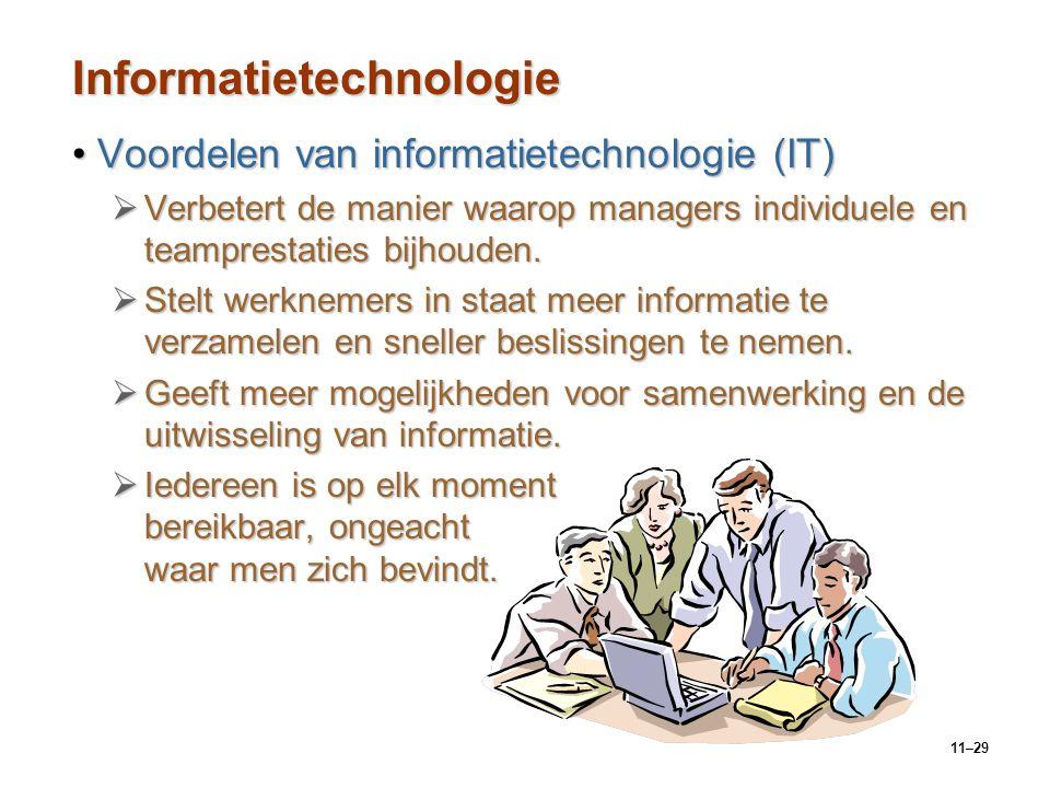11–29 Informatietechnologie Voordelen van informatietechnologie (IT)Voordelen van informatietechnologie (IT)  Verbetert de manier waarop managers ind
