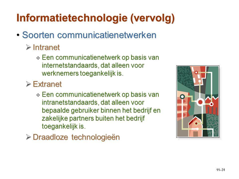 11–31 Informatietechnologie (vervolg) Soorten communicatienetwerkenSoorten communicatienetwerken  Intranet  Een communicatienetwerk op basis van int