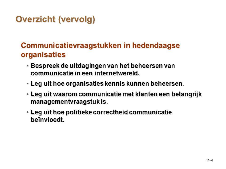 11–4 Overzicht (vervolg) Communicatievraagstukken in hedendaagse organisaties Bespreek de uitdagingen van het beheersen van communicatie in een intern