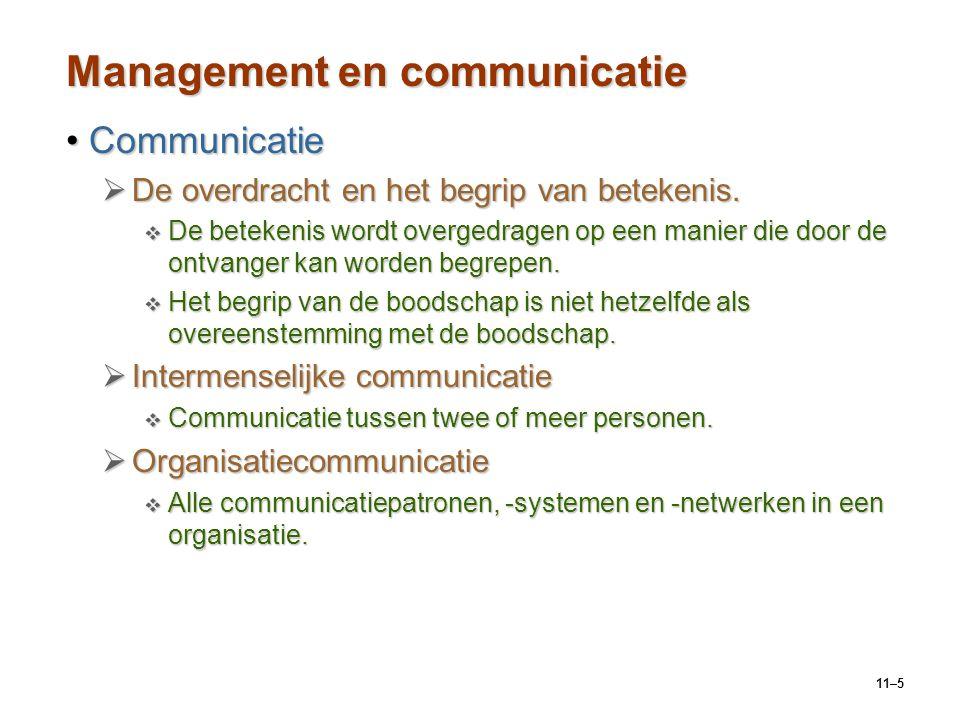 11–5 Management en communicatie CommunicatieCommunicatie  De overdracht en het begrip van betekenis.  De betekenis wordt overgedragen op een manier