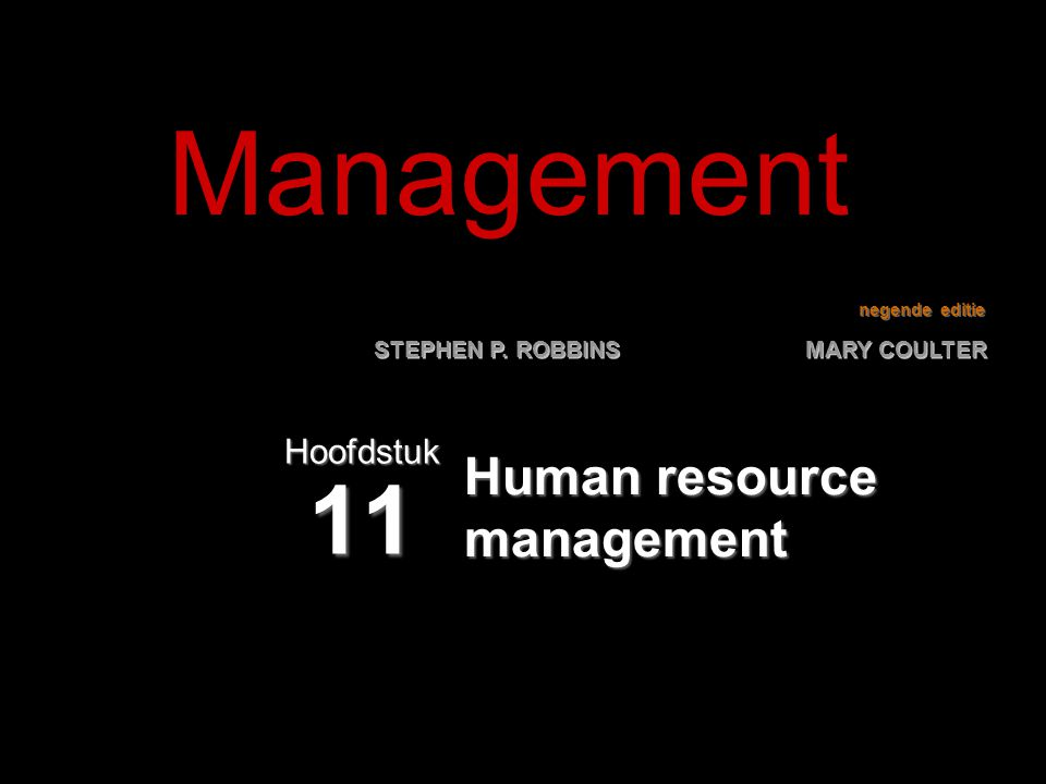 negende editie STEPHEN P. ROBBINS MARY COULTER Human resource management Hoofdstuk 11 Management