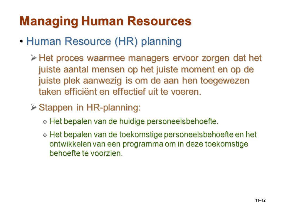 11–12 Managing Human Resources Human Resource (HR) planningHuman Resource (HR) planning  Het proces waarmee managers ervoor zorgen dat het juiste aan