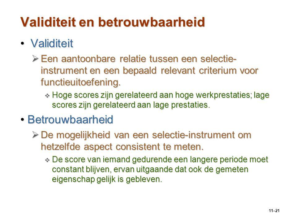 11–21 Validiteit en betrouwbaarheid Validiteit Validiteit  Een aantoonbare relatie tussen een selectie- instrument en een bepaald relevant criterium