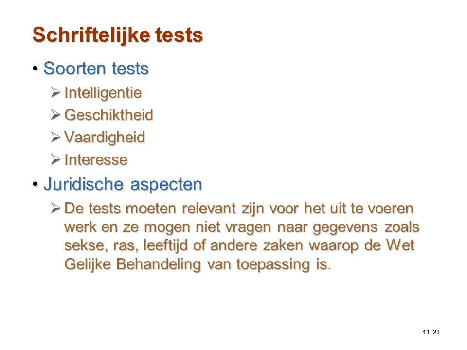 11–23 Schriftelijke tests Soorten testsSoorten tests  Intelligentie  Geschiktheid  Vaardigheid  Interesse Juridische aspectenJuridische aspecten 