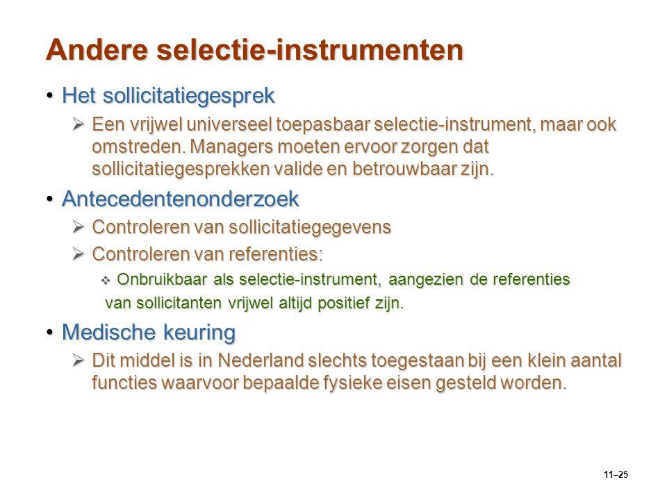 11–25 Andere selectie-instrumenten Het sollicitatiegesprekHet sollicitatiegesprek  Een vrijwel universeel toepasbaar selectie-instrument, maar ook om