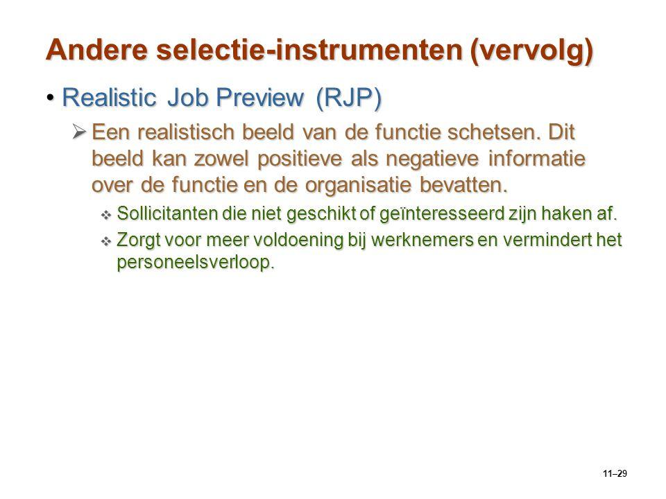 11–29 Andere selectie-instrumenten (vervolg) Realistic Job Preview (RJP)Realistic Job Preview (RJP)  Een realistisch beeld van de functie schetsen. D