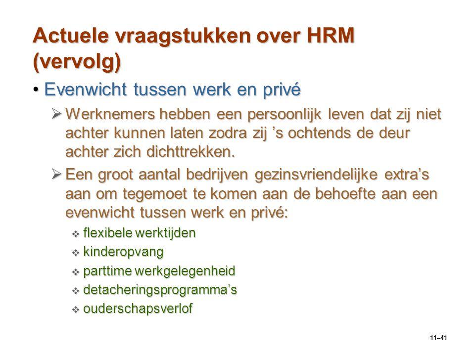 11–41 Actuele vraagstukken over HRM (vervolg) Evenwicht tussen werk en privéEvenwicht tussen werk en privé  Werknemers hebben een persoonlijk leven d