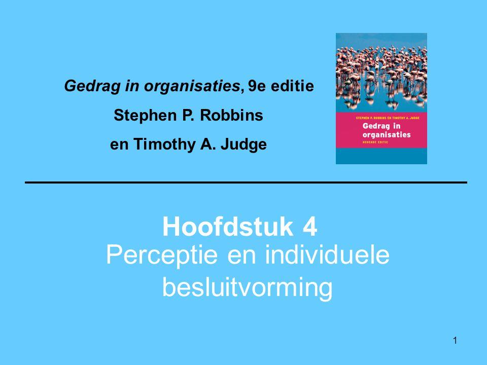 1 Perceptie en individuele besluitvorming Hoofdstuk 4 Gedrag in organisaties, 9e editie Stephen P. Robbins en Timothy A. Judge