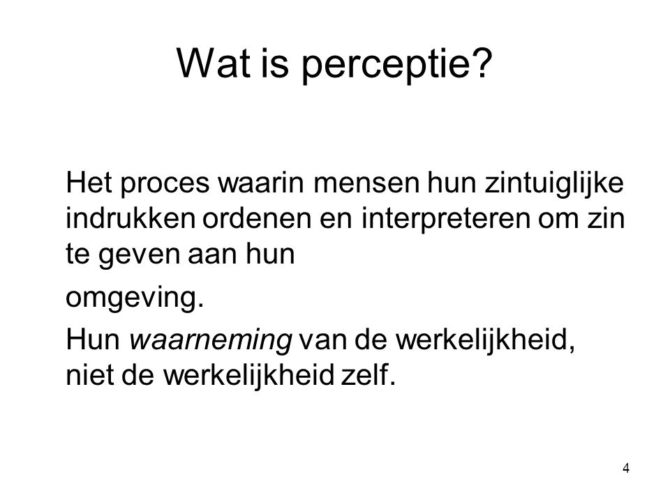 4 Wat is perceptie.