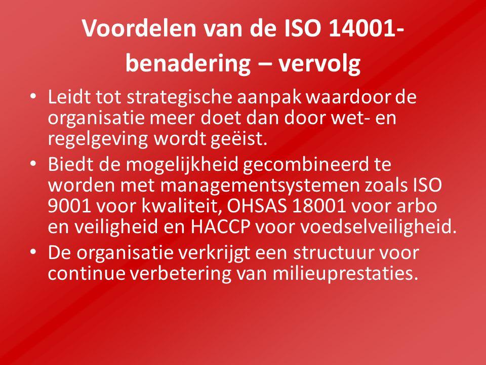 Voordelen van de ISO 14001- benadering – vervolg Leidt tot strategische aanpak waardoor de organisatie meer doet dan door wet- en regelgeving wordt geëist.