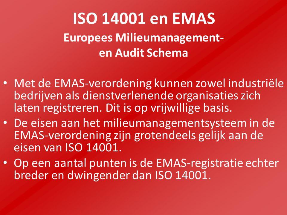 ISO 14001 en EMAS Europees Milieumanagement- en Audit Schema Met de EMAS-verordening kunnen zowel industriële bedrijven als dienstverlenende organisaties zich laten registreren.