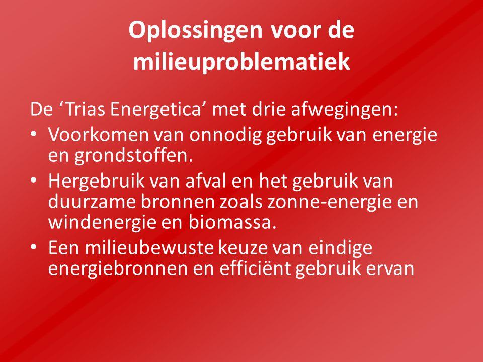 Oplossingen voor de milieuproblematiek De 'Trias Energetica' met drie afwegingen: Voorkomen van onnodig gebruik van energie en grondstoffen.