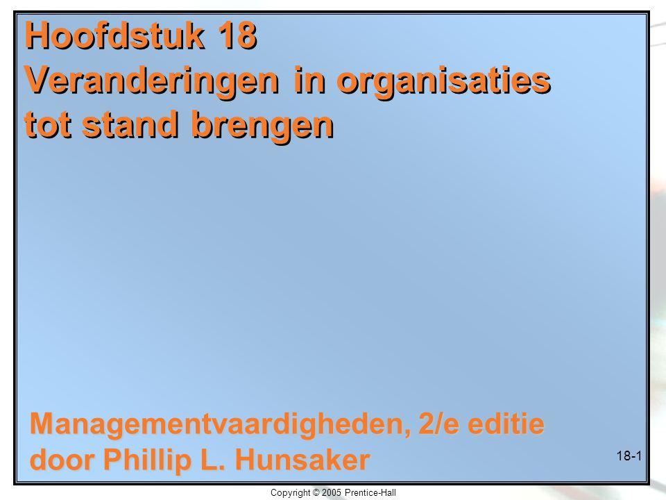 Copyright © 2005 Prentice-Hall 18-1 Hoofdstuk 18 Veranderingen in organisaties tot stand brengen Managementvaardigheden, 2/e editie door Phillip L. Hu