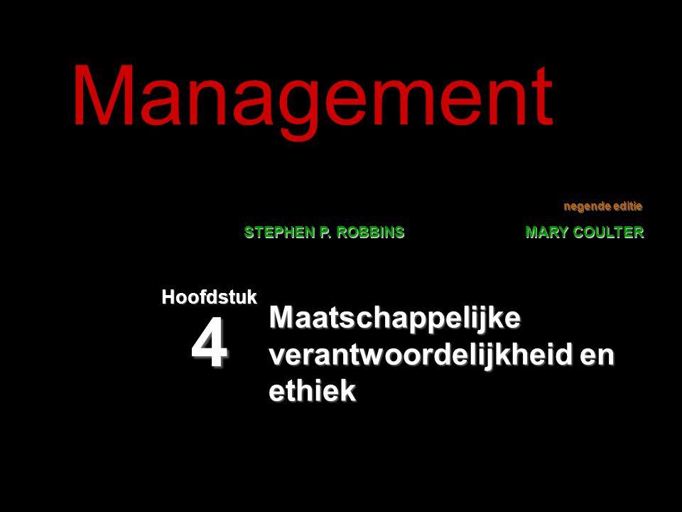 negende editie STEPHEN P. ROBBINS MARY COULTER Management Maatschappelijke verantwoordelijkheid en ethiek Hoofdstuk 4