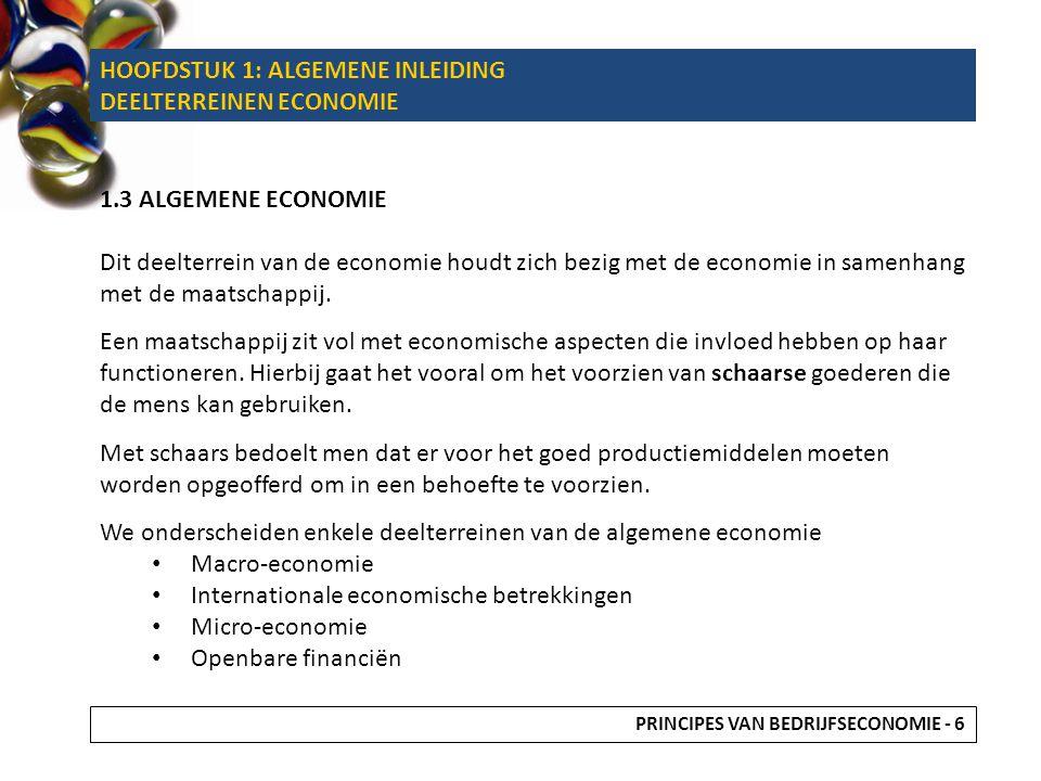 HOOFDSTUK 1: ALGEMENE INLEIDING DEELTERREINEN ECONOMIE 1.3 ALGEMENE ECONOMIE Dit deelterrein van de economie houdt zich bezig met de economie in samenhang met de maatschappij.