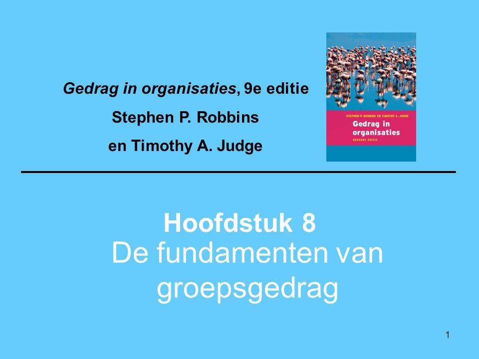 1 De fundamenten van groepsgedrag Hoofdstuk 8 Gedrag in organisaties, 9e editie Stephen P.