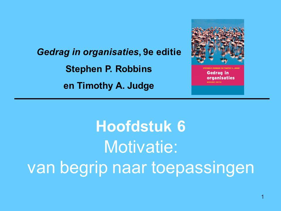 1 Motivatie: van begrip naar toepassingen Hoofdstuk 6 Gedrag in organisaties, 9e editie Stephen P. Robbins en Timothy A. Judge