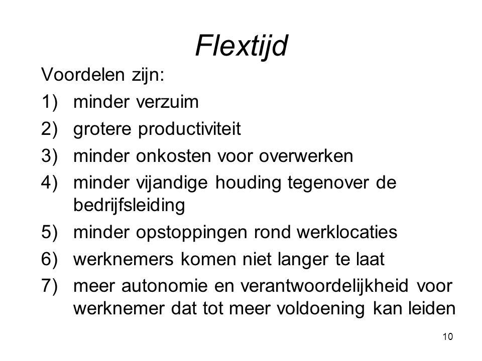10 Flextijd Voordelen zijn: 1)minder verzuim 2)grotere productiviteit 3)minder onkosten voor overwerken 4)minder vijandige houding tegenover de bedrij