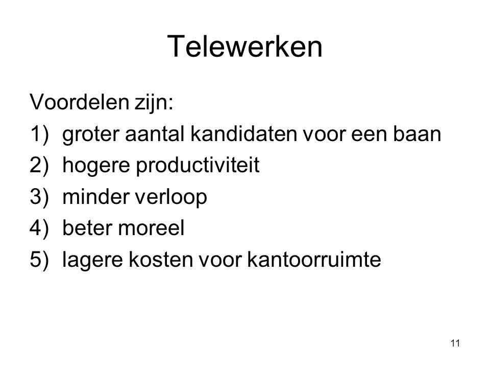 11 Telewerken Voordelen zijn: 1)groter aantal kandidaten voor een baan 2)hogere productiviteit 3)minder verloop 4)beter moreel 5)lagere kosten voor ka