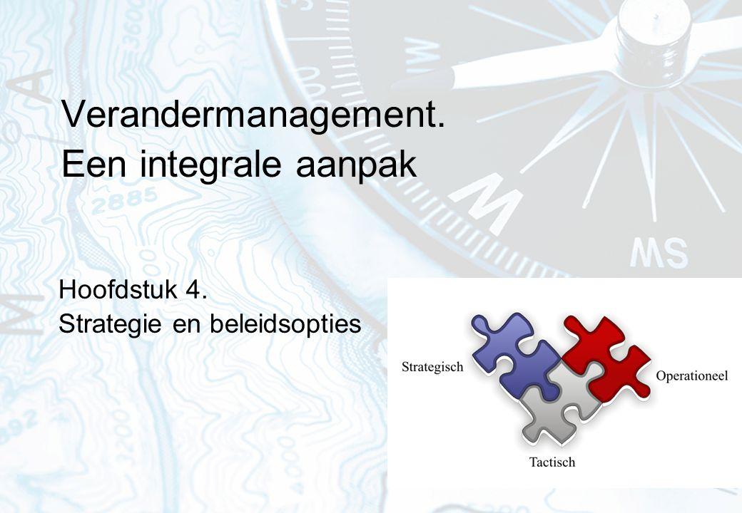 Verandermanagement. Een integrale aanpak Hoofdstuk 4. Strategie en beleidsopties