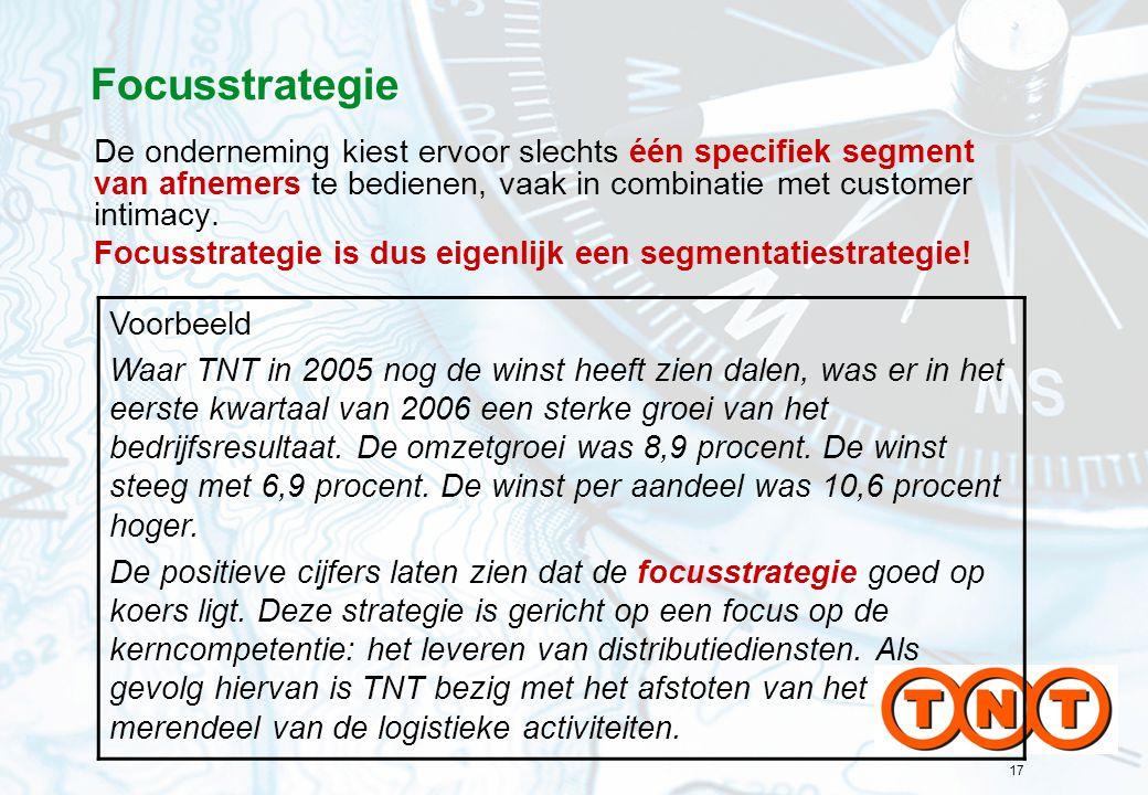 17 Focusstrategie De onderneming kiest ervoor slechts één specifiek segment van afnemers te bedienen, vaak in combinatie met customer intimacy. Focuss