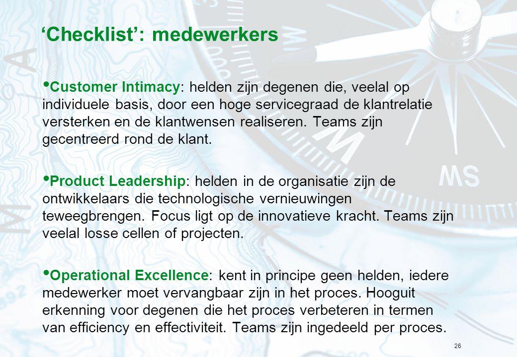 26 'Checklist': medewerkers Customer Intimacy: helden zijn degenen die, veelal op individuele basis, door een hoge servicegraad de klantrelatie verste