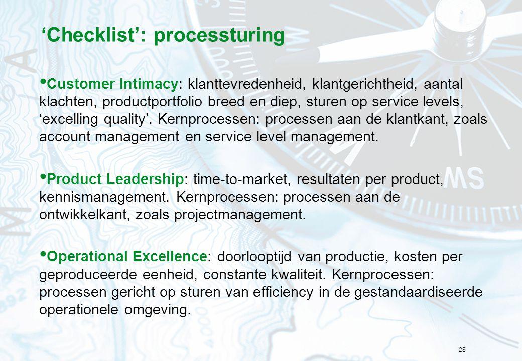 28 'Checklist': processturing Customer Intimacy: klanttevredenheid, klantgerichtheid, aantal klachten, productportfolio breed en diep, sturen op servi