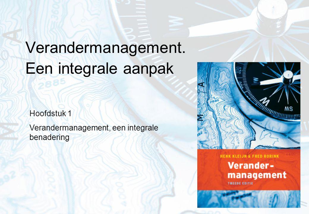 Verandermanagement. Een integrale aanpak Hoofdstuk 1 Verandermanagement, een integrale benadering