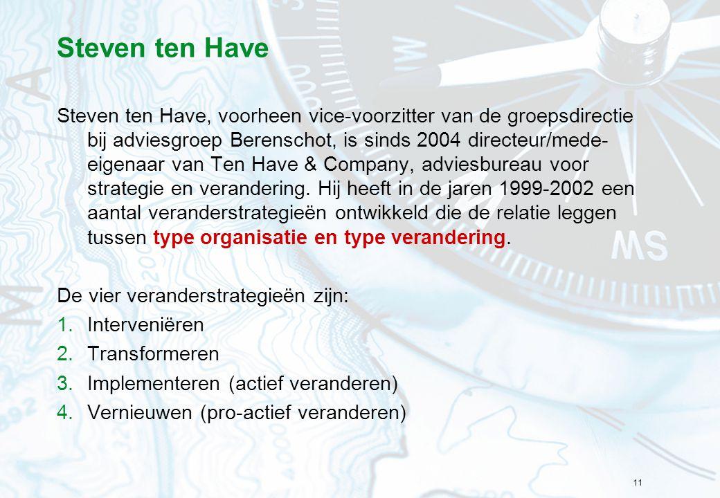 11 Steven ten Have Steven ten Have, voorheen vice-voorzitter van de groepsdirectie bij adviesgroep Berenschot, is sinds 2004 directeur/mede- eigenaar