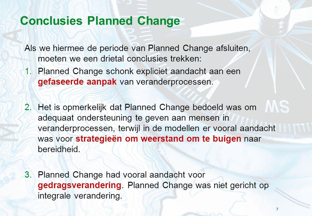 7 Conclusies Planned Change Als we hiermee de periode van Planned Change afsluiten, moeten we een drietal conclusies trekken: 1.Planned Change schonk