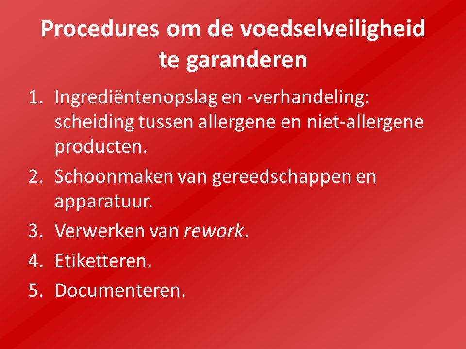 Procedures om de voedselveiligheid te garanderen 1.Ingrediëntenopslag en -verhandeling: scheiding tussen allergene en niet-allergene producten.
