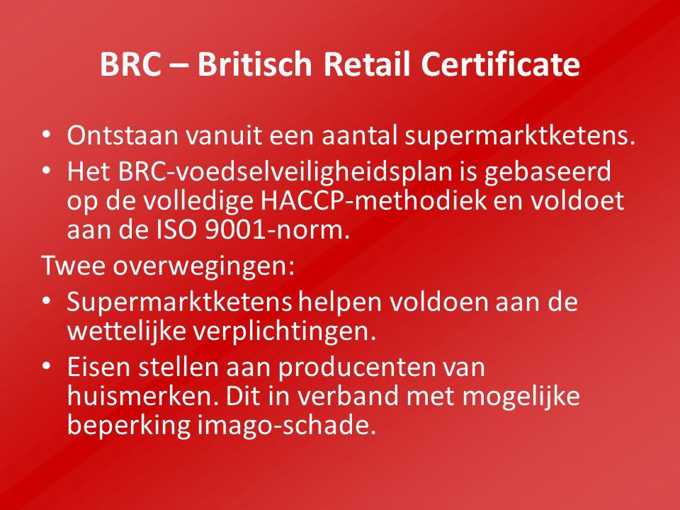 BRC – Britisch Retail Certificate Ontstaan vanuit een aantal supermarktketens.