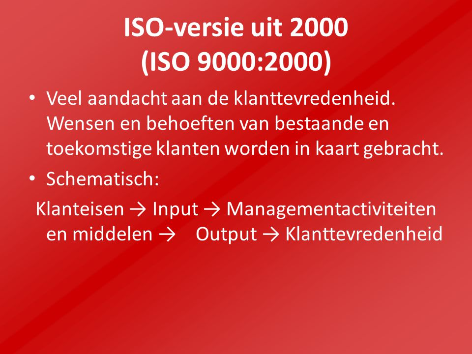ISO-versie uit 2000 (ISO 9000:2000) Veel aandacht aan de klanttevredenheid.