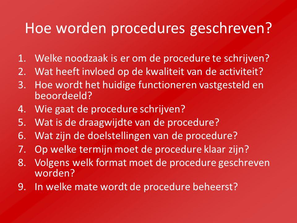 Hoe worden procedures geschreven.1.Welke noodzaak is er om de procedure te schrijven.