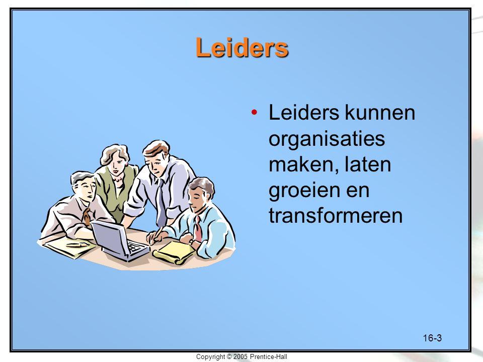 16-3 Copyright © 2005 Prentice-Hall Leiders Leiders kunnen organisaties maken, laten groeien en transformeren