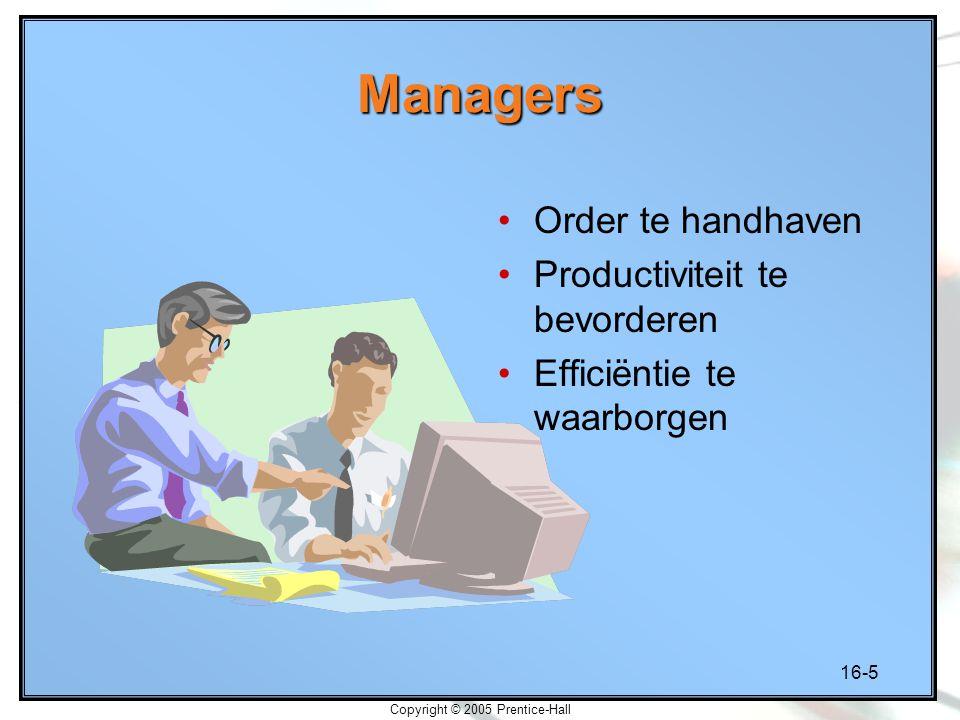 16-5 Copyright © 2005 Prentice-Hall Managers Order te handhaven Productiviteit te bevorderen Efficiëntie te waarborgen