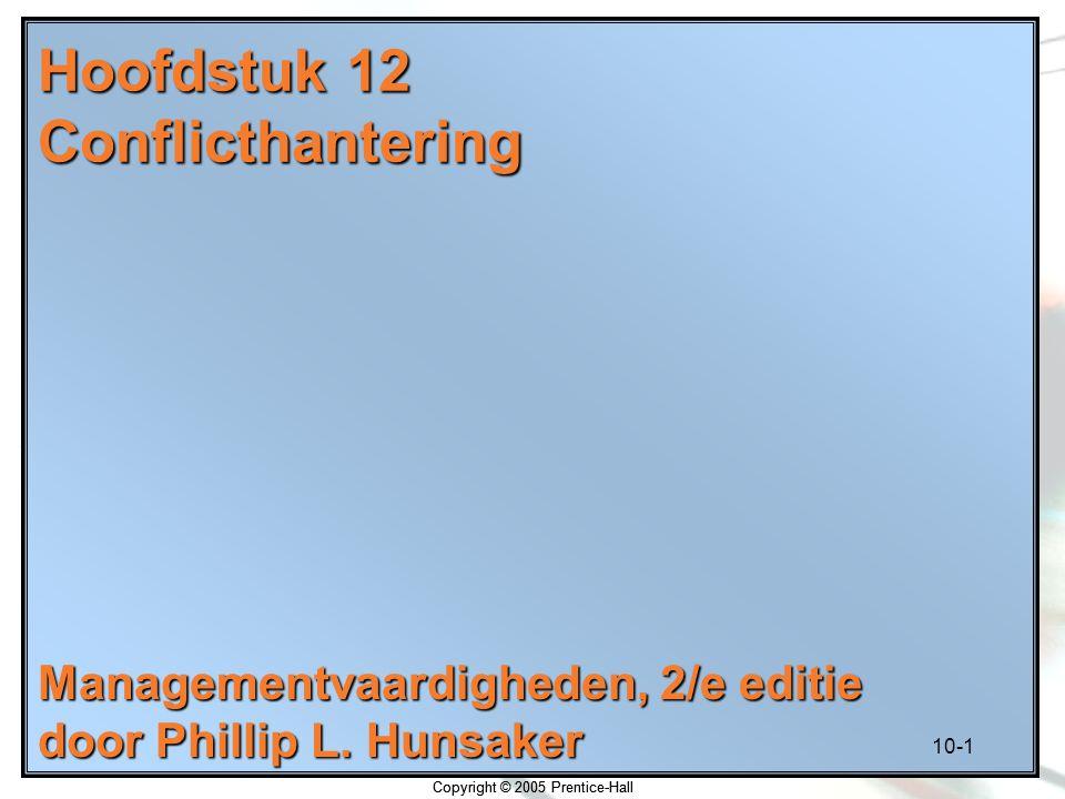 10-1 Copyright © 2005 Prentice-Hall Hoofdstuk 12 Conflicthantering Managementvaardigheden, 2/e editie door Phillip L. Hunsaker Copyright © 2005 Prenti
