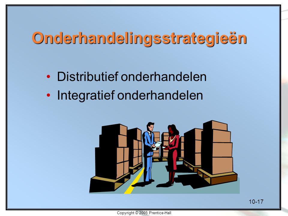 10-17 Copyright © 2005 Prentice-Hall Onderhandelingsstrategieën Distributief onderhandelen Integratief onderhandelen