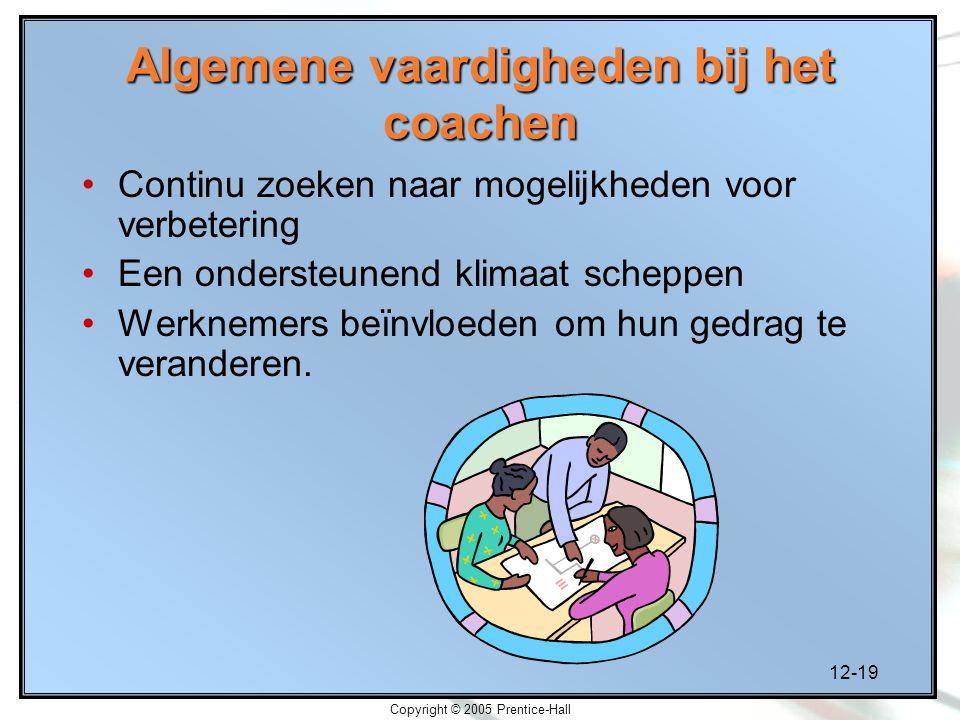 12-19 Copyright © 2005 Prentice-Hall Algemene vaardigheden bij het coachen Continu zoeken naar mogelijkheden voor verbetering Een ondersteunend klimaa