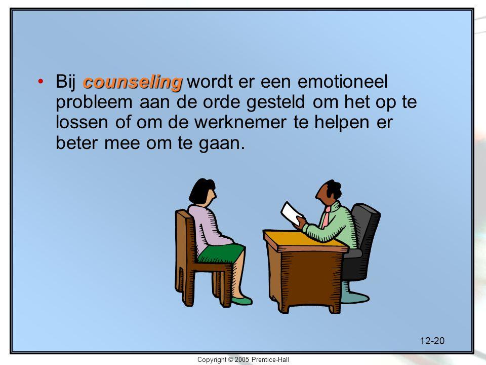 12-20 Copyright © 2005 Prentice-Hall counselingBij counseling wordt er een emotioneel probleem aan de orde gesteld om het op te lossen of om de werknemer te helpen er beter mee om te gaan.