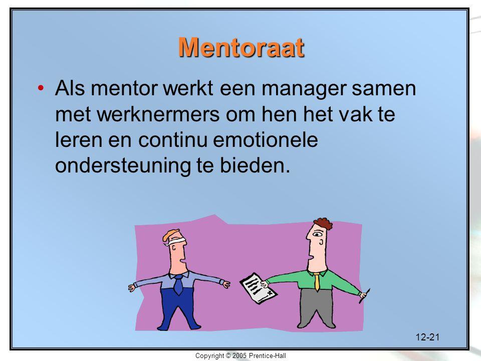 12-21 Copyright © 2005 Prentice-Hall Mentoraat Als mentor werkt een manager samen met werknermers om hen het vak te leren en continu emotionele ondersteuning te bieden.