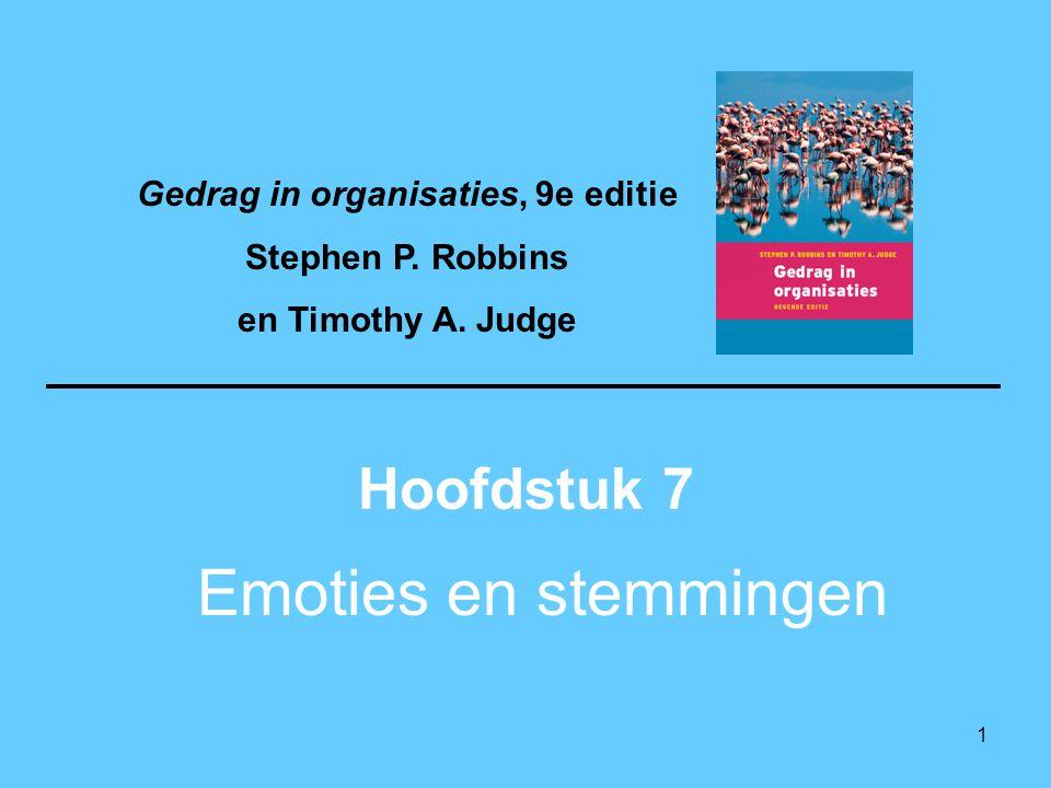 1 Emoties en stemmingen Hoofdstuk 7 Gedrag in organisaties, 9e editie Stephen P. Robbins en Timothy A. Judge