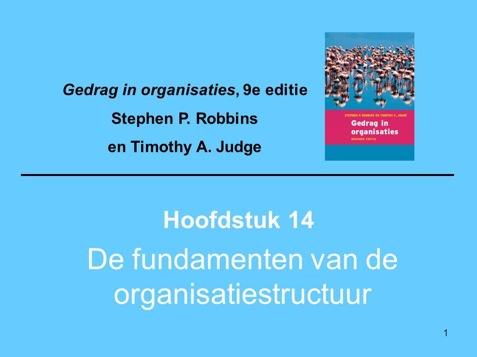 1 De fundamenten van de organisatiestructuur Hoofdstuk 14 Gedrag in organisaties, 9e editie Stephen P. Robbins en Timothy A. Judge