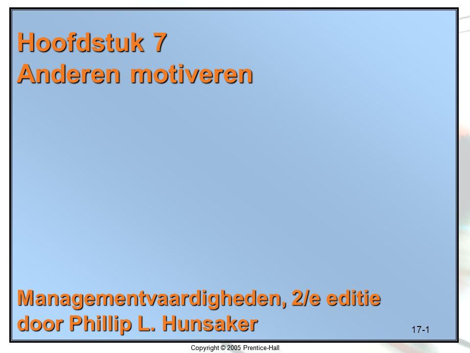 17-22 Copyright © 2005 Prentice-Hall Methoden voor het motiveren van werknemers Tijdig belonen Continue stimulatie Afwisselende stimulatie Rekening houden met met rechtvaardigheid